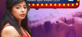 18+ Kabhi Aah Kabhi Ooh 2020 CinemaDosti Originals Hindi Short Film 720p HDRip 200MB MKV *Hot*