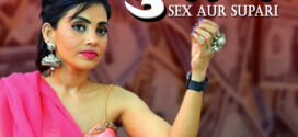18+ Sex Aur Supari (2020) CinemaDosti Originals Hindi Short Film 720p HDRip 200MB *Full Hot*